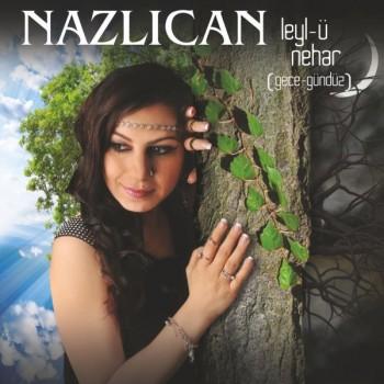 Nazlıcan – Leyl-ü Nehar (Gece – Gündüz) (2015) M4a Full Albüm İndir