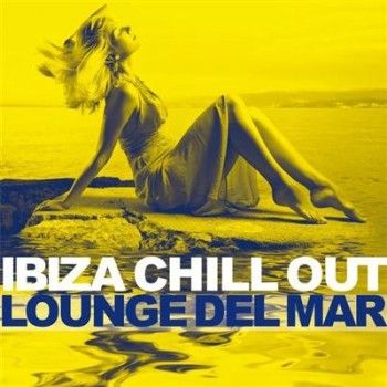VA - Ibiza Chill Out - Lounge Del Mar (2016)